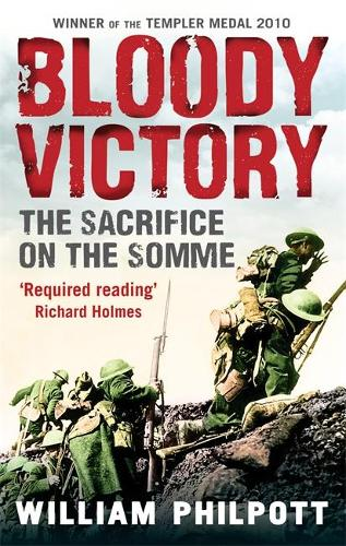 Bloody Victory: The Sacrifice on the Somme and the Making of the Twentieth Century (Paperback)