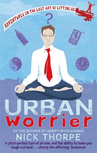 Urban Worrier: Adventures in the Lost Art of Letting Go (Paperback)