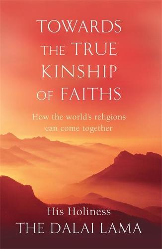 Towards The True Kinship Of Faiths: How the World's Religions Can Come Together (Paperback)