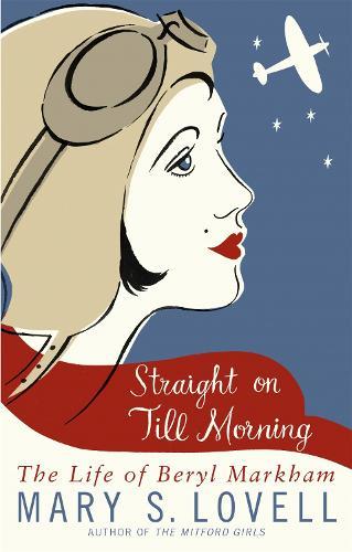 Straight On Till Morning: The Life Of Beryl Markham (Paperback)