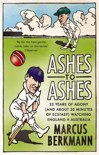 Ashes To Ashes: 35 Years of Humiliation (And About 20 Minutes of Ecstasy) Watching England v Australia (Paperback)
