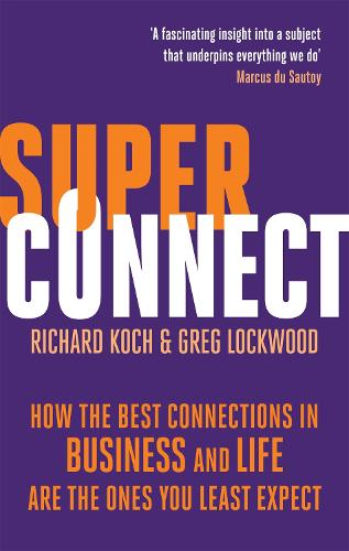 Superconnect: How the Best Connections in Business and Life Are the Ones You Least Expect (Paperback)