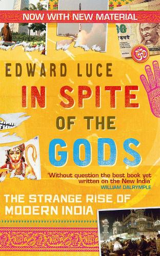 In Spite Of The Gods: The Strange Rise of Modern India (Paperback)