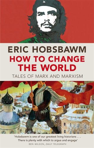 How To Change The World: Tales of Marx and Marxism (Paperback)