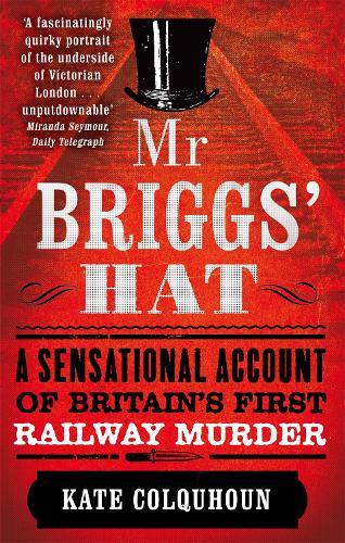 Mr Briggs' Hat: A Sensational Account of Britain's First Railway Murder (Paperback)