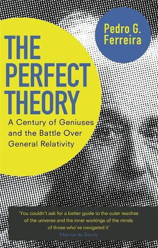 The Perfect Theory: A Century of Geniuses and the Battle over General Relativity (Paperback)
