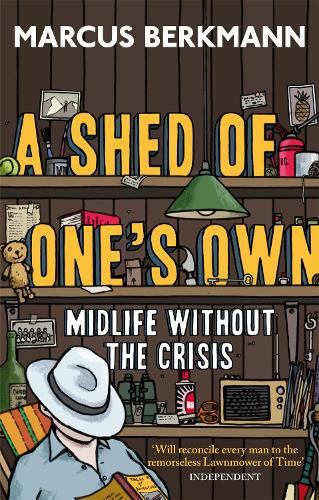 A Shed Of One's Own: Midlife Without the Crisis (Paperback)