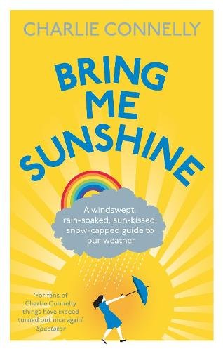 Bring Me Sunshine: A Windswept, Rain-Soaked, Sun-Kissed, Snow-Capped Guide To Our Weather (Paperback)