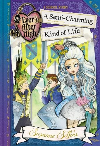 Ever After High: A Semi-Charming Kind of Life: A School Story, Book 3 - Ever After High (Paperback)