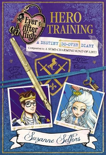 Ever After High: Hero Training: A Destiny Do-Over Diary, Book 3 - Ever After High (Paperback)