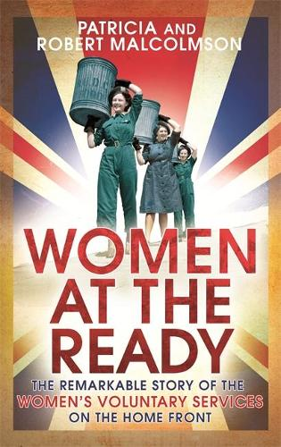 Women at the Ready: The Remarkable Story of the Women's Voluntary Services on the Home Front (Paperback)