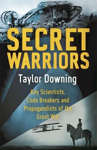 Secret Warriors: Key Scientists, Code Breakers and Propagandists of the Great War (Paperback)