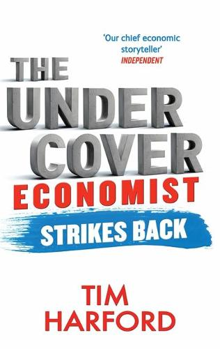 The Undercover Economist Strikes Back: How to Run or Ruin an Economy (Paperback)