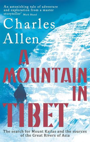 A Mountain In Tibet: The Search for Mount Kailas and the Sources of the Great Rivers of Asia (Paperback)