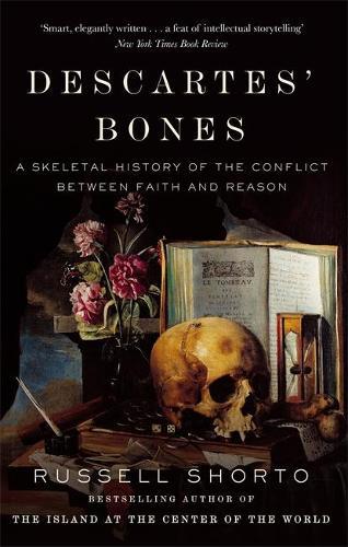 Descartes' Bones: A Skeletal History of the Conflict between Faith and Reason (Paperback)