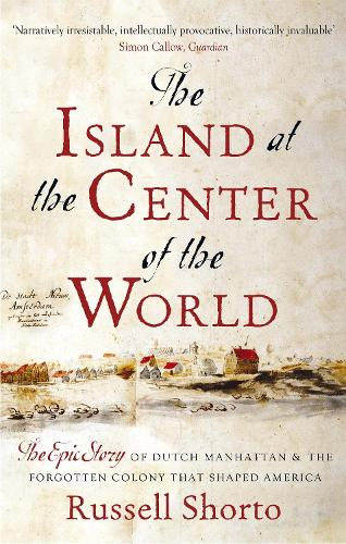 The Island at the Center of the World: The Epic Story of Dutch Manhattan and the Forgotten Colony that Shaped America (Paperback)