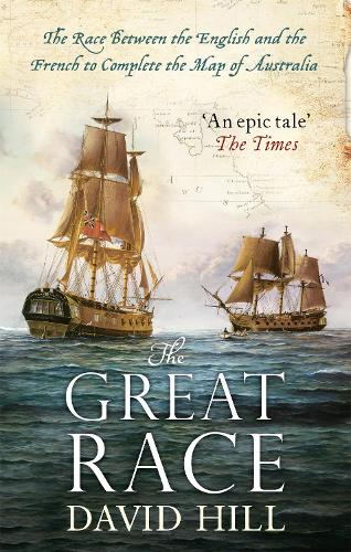 The Great Race: The Race Between the English and the French to Complete the Map of Australia (Paperback)