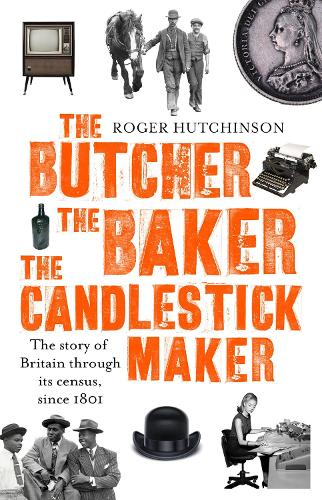 The Butcher, the Baker, the Candlestick-Maker: The story of Britain through its census, since 1801 (Paperback)