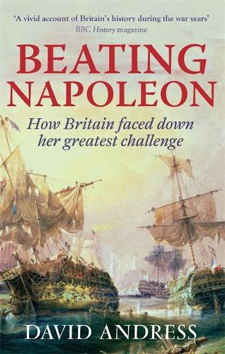 Beating Napoleon: How Britain Faced Down Her Greatest Challenge (Paperback)