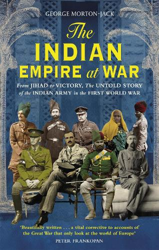The Indian Empire At War: From Jihad to Victory, The Untold Story of the Indian Army in the First World War (Paperback)