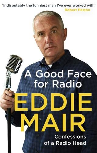 A Good Face for Radio: Confessions of a Radio Head (Paperback)