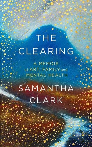 The Clearing: A memoir of art, family and mental health (Paperback)