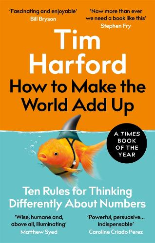How to Make the World Add Up: Ten Rules for Thinking Differently About Numbers (Paperback)