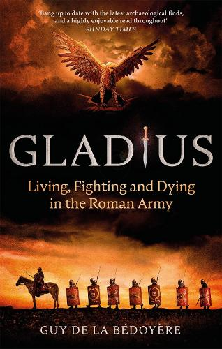 Gladius: Living, Fighting and Dying in the Roman Army (Paperback)