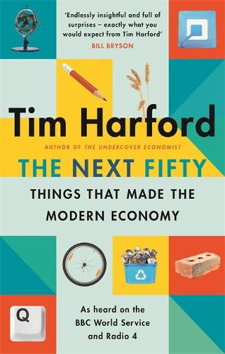 The Next Fifty Things that Made the Modern Economy (Paperback)