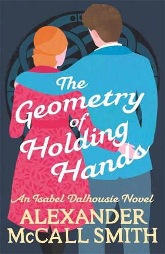 The Geometry of Holding Hands - Isabel Dalhousie Novels (Paperback)