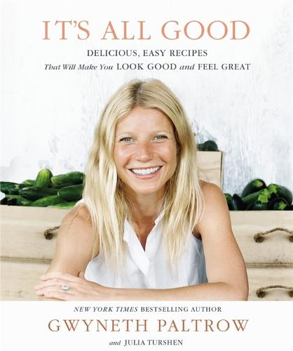 It's All Good: Delicious, Easy Recipes that Will Make You Look Good and Feel Great (Hardback)