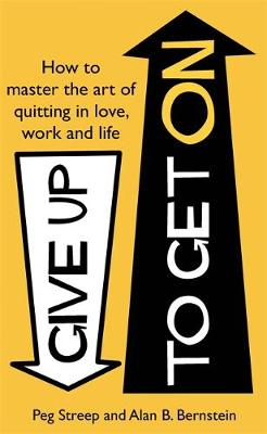 Give Up to Get On: How to master the art of quitting in love, work and life (Paperback)
