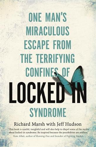 Locked In: One man's miraculous escape from the terrifying confines of Locked-in syndrome (Paperback)