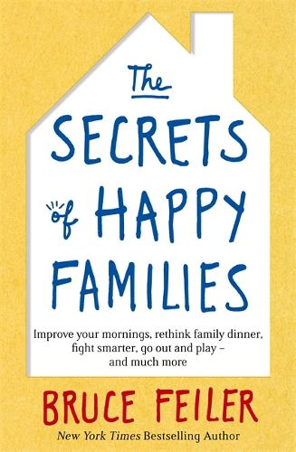 The Secrets of Happy Families: Improve Your Mornings, Rethink Family Dinner, Fight Smarter, Go Out and Play and Much More (Paperback)