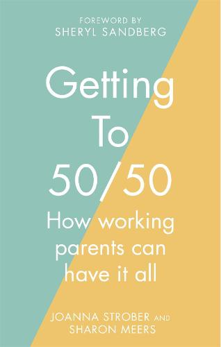 Getting to 50/50: How working parents can have it all (Paperback)