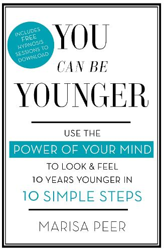 You Can Be Younger: Use the power of your mind to look and feel 10 years younger in 10 simple steps (Paperback)