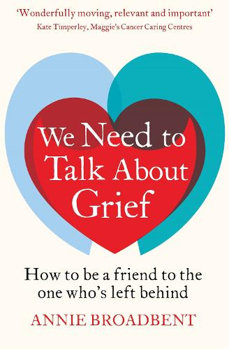 We Need to Talk About Grief: How to be a friend to the one who's left behind (Paperback)