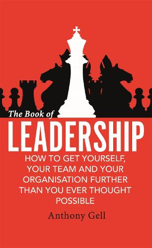 The Book of Leadership: How to Get Yourself, Your Team and Your Organisation Further Than You Ever Thought Possible (Paperback)