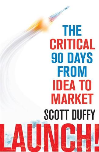 Launch!: The critical 90 days from idea to market (Paperback)