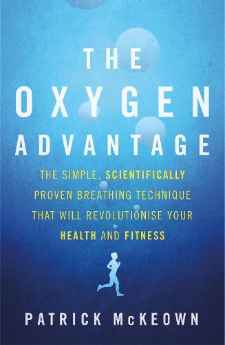The Oxygen Advantage: The simple, scientifically proven breathing technique that will revolutionise your health and fitness (Paperback)