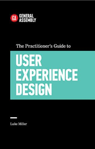 The Practitioner's Guide To User Experience Design (Paperback)