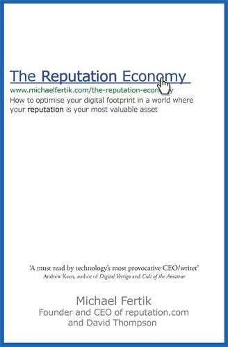 The Reputation Economy: How to Optimise Your Digital Footprint in a World Where Your Reputation Is Your Most Valuable Asset (Paperback)