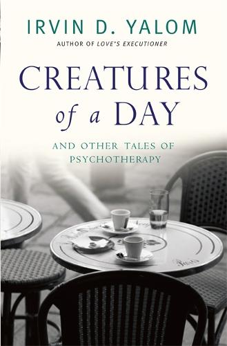 Irvin d yalom books and biography waterstones creatures of a day and other tales of psychotherapy paperback negle Choice Image