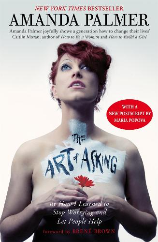 The Art of Asking: How I learned to stop worrying and let people help (Paperback)