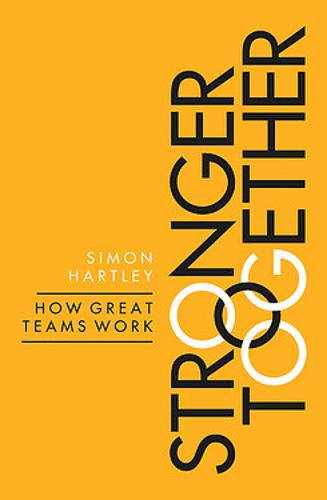 Stronger Together: How Great Teams Work (Paperback)