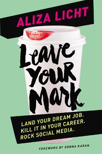 Leave Your Mark: Land your dream job. Kill it in your career. Rock social media. (Paperback)