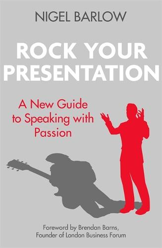 Rock Your Presentation: A New Guide to Speaking and Pitching with Passion (Paperback)