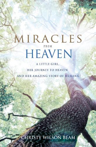 Miracles from Heaven: A Little Girl, Her Journey to Heaven and Her Amazing Story of Healing (Paperback)