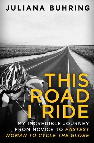 This Road I Ride: My incredible journey from novice to fastest woman to cycle the globe (Paperback)