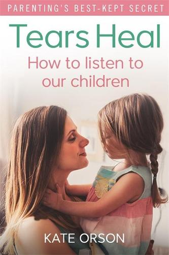 Tears Heal: How to listen to our children (Paperback)